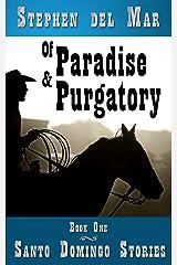 Of Paradise & Purgatory (Santo Domingo Stories Book 1) Kindle Edition