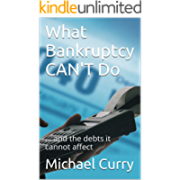 What Bankruptcy CAN'T Do: ... and the debts it cannot affect (Financial Wise Guides Book 3)