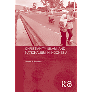 Christianity, Islam and Nationalism in Indonesia (Routledge Contemporary Southeast Asia Series Book 6)