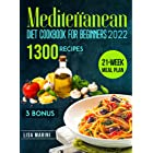 Mediterranean Diet Cookbook for Beginners 2022 : 2 in 1| The Key Guide with Over 1300 Awesome Recipes Ready in 30 Minutes. In