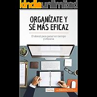 Organízate y sé más eficaz: El abecé para ganar en tiempo y eficacia (Coaching)