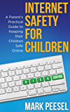 Internet Safety for Children - A Parent's Practical Guide to Keeping their Children Safe Online