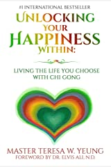 Unlocking Your Happiness Within: Living the Life You Choose with Chi Gong Kindle Edition