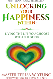 Unlocking Your Happiness Within: Living the Life You Choose with Chi Gong