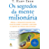 Os segredos da mente milionária: Aprenda a enriquecer mudando seus conceitos sobre o dinheiro e adotando os hábitos das pessoas bem-sucedidas