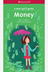 A Smart Girl's Guide: Money: How to Make It, Save It, and Spend It (American Girl) Kindle Edition