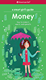 A Smart Girl's Guide: Money: How to Make It, Save It, and Spend It (American Girl)