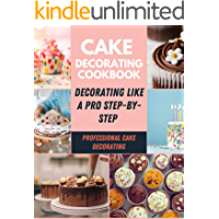 Cake Decorating Cookbook: Easy & Simple Baking Decorating Every Special Occasion, Stunning Desserts at Home, Bundts…