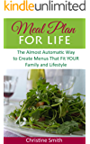 Meal Plan for Life: The Almost Automatic Way to Create Menus That Fit YOUR Family and Lifestyle