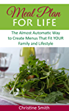 Meal Plan for Life: The Almost Automatic Way to Create Menus That Fit YOUR Family and Lifestyle (English Edition)