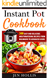 Instant Pot Cookbook: 300 Easy and Delicious Mouthwatering Recipes From Beginners to Advanced Users
