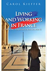 Living and Working in France: Thriving through Understanding Kindle Edition