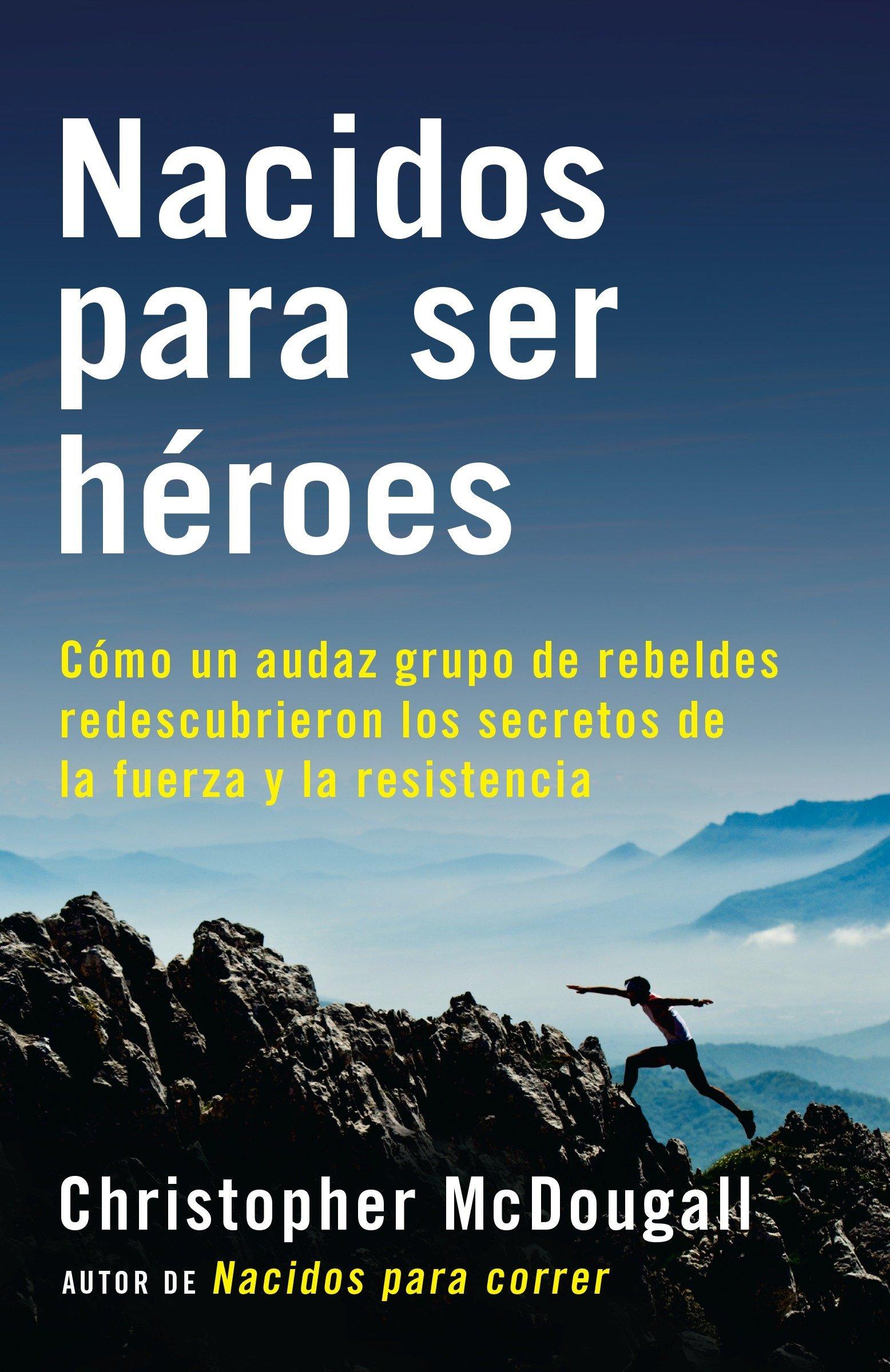 Nacidos Para Ser Héroes: Cómo Un Audaz Grupo de Rebeldes Redescubrieron Los Secretos de la Fuerza Y La Resistencia (A Vintage Espanol Original)