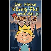 Der kleine König Phil und die Monster: Eine Geschichte über Mut – Band 1 (German Edition)
