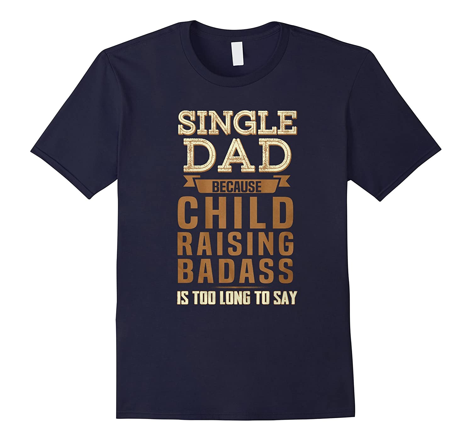 Badass Single Dad Child Raising Badass Is Too Long To Say-TH