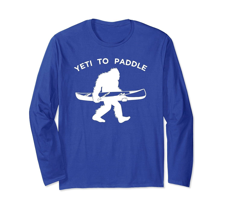 Canoe Yeti Long Sleeve Shirt, Funny Yeti To Paddle Apparel-alottee gift