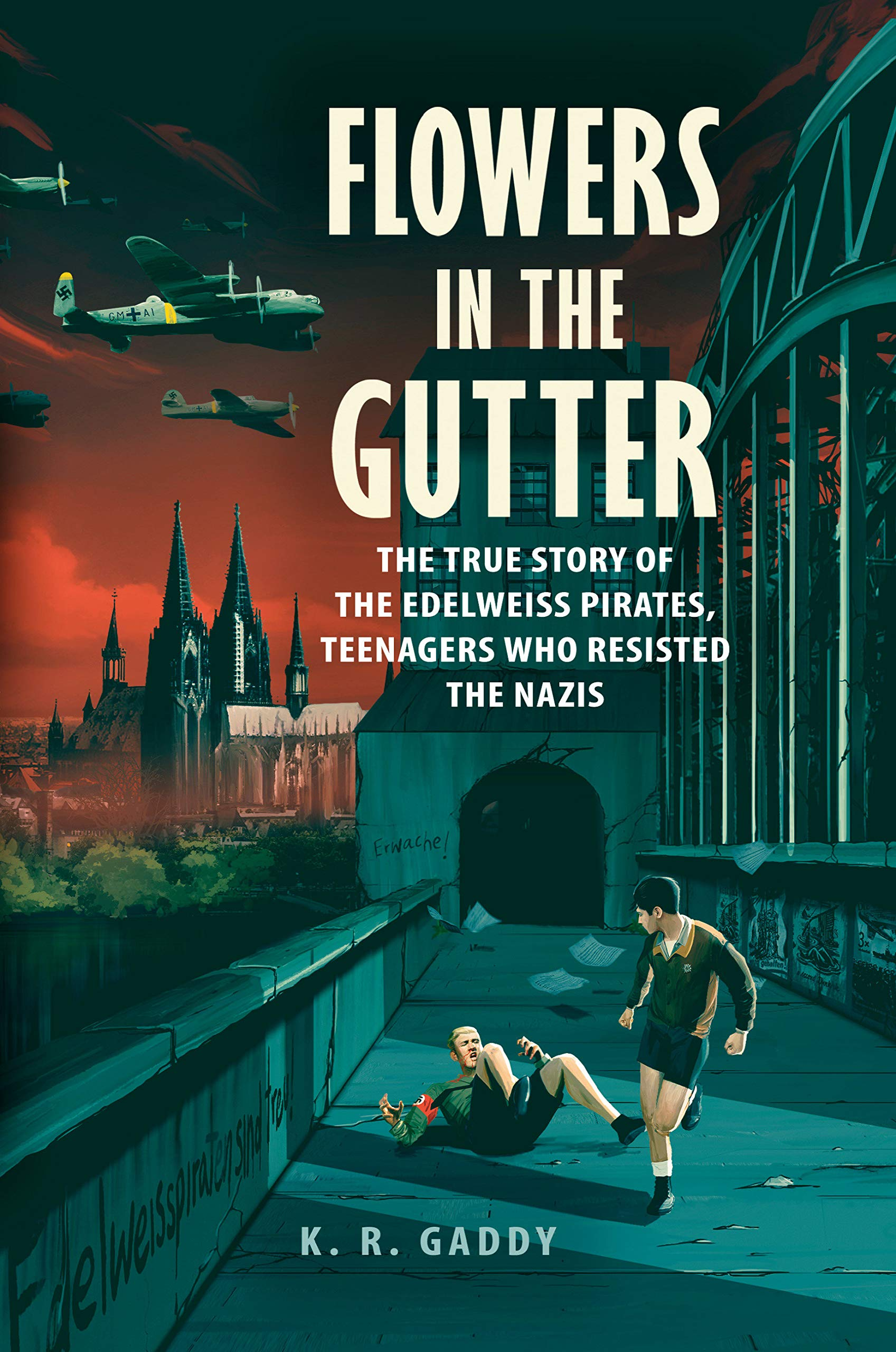 Flowers in the Gutter: The True Story of the Edelweiss Pirates, Teenagers Who Resisted the Nazis