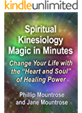 "Spiritual Kinesiology Magic in Minutes: Change Your life With the ""Heart and Soul"" of Healing Power"