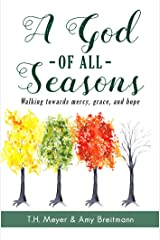 A God of All Seasons: Walking Towards Mercy, Grace, and Hope Kindle Edition