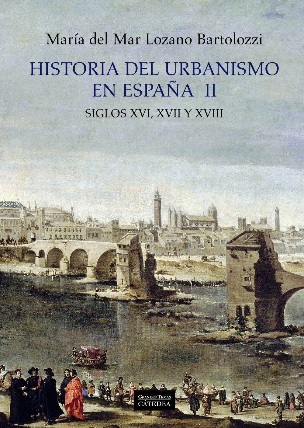 Historia del urbanismo en España II: Siglos XVI, XVII y XVIII: 2 Arte Grandes temas: Amazon.es: Lozano Bartolozzi, María del Mar: Libros