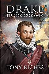 Drake - Tudor Corsair (The Elizabethan Series Book 1) Kindle Edition