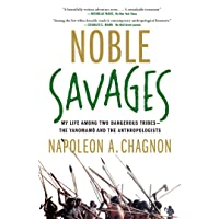 Noble Savages: My Life Among Two Dangerous Tribes--The Yanomamo and the Anthropologists