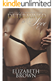 Determined To Love: Billionaire Romance (The Determined Trilogy Book 2)