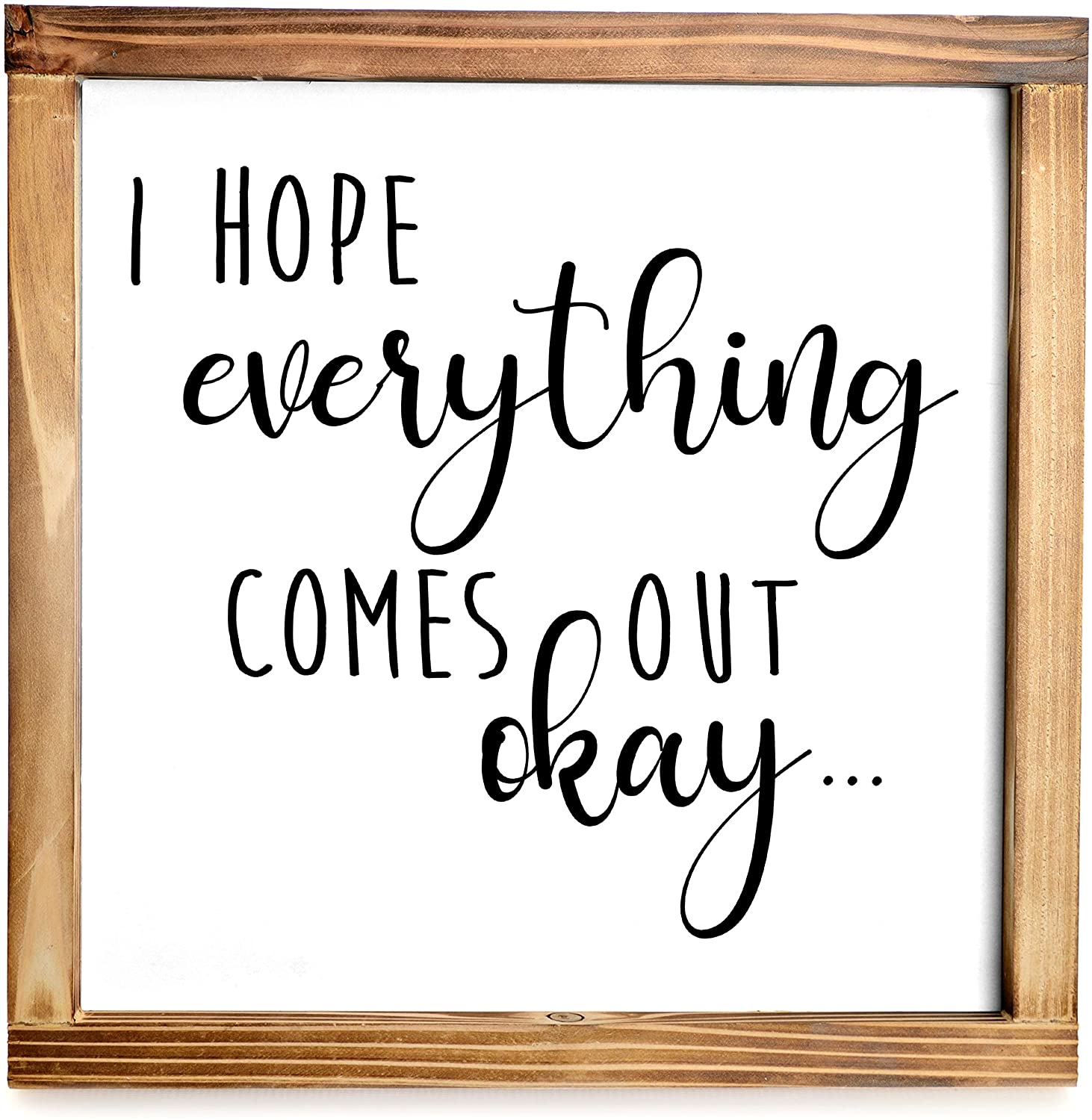 I Hope Everything Comes Out Okay Sign - Funny Modern Farmhouse Decor Sign, Cute Guest Bathroom Decor Wall Art, Rustic Home Decor, Restroom Sign for Bathroom Wall with Funny Quotes 12x12 Inch