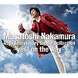 Masatoshi Nakamura 45th Anniversary Single Collection〜yes!on the way〜【通常盤】