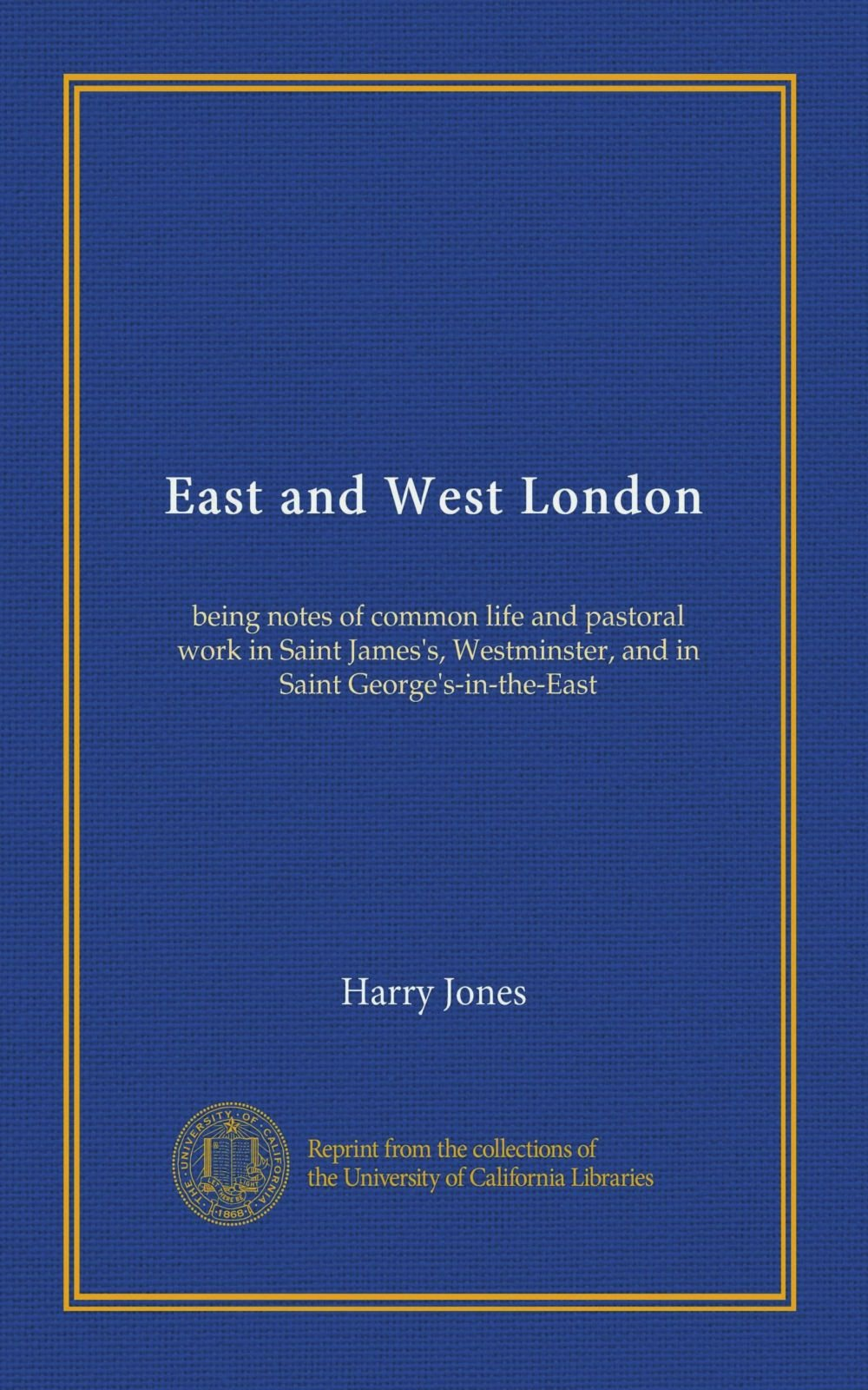 East and West London: being notes of common life and pastoral work in Saint James's, Westminster, and in Saint George's-in-the-East pdf