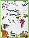 Transferts pour 4 saisons : À broder, à peindr