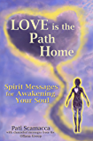 Love is the Path Home: Spirit Messages for Awakening your Soul