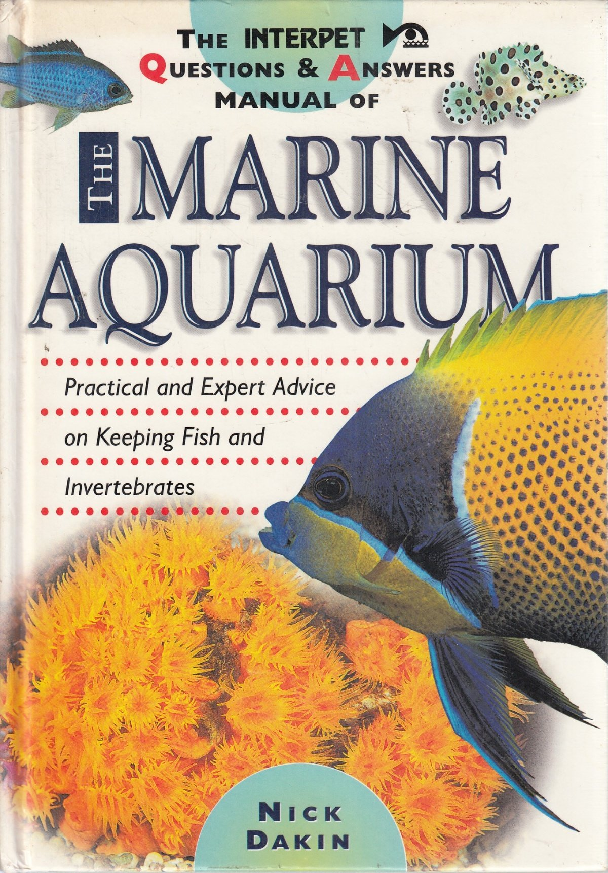 THE INTERPET QUESTIONS AND ANSWERS MANUAL OF THE MARINE AQUARIUM.