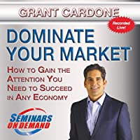 Dominate Your Market - Live Seminar: How to Gain the Attention You Need to Succeed in Any Economy: Seminars On Demand