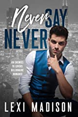 Never Say Never: An Enemies to Lovers Billionaire Romance Kindle Edition