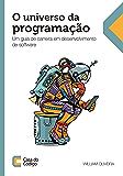 O universo da programação: Um guia de carreira em desenvolvimento de software