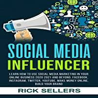 Social Media Influencer: Learn How to Use Social Media Marketing in Your Online Business 2020 2021 and Beyond, Facebook…