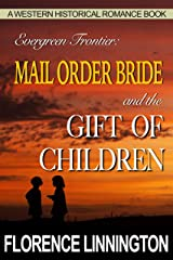 Mail Order Bride And The Gift of Children (A Western Historical Romance Book) (Evergreen Frontier) Kindle Edition