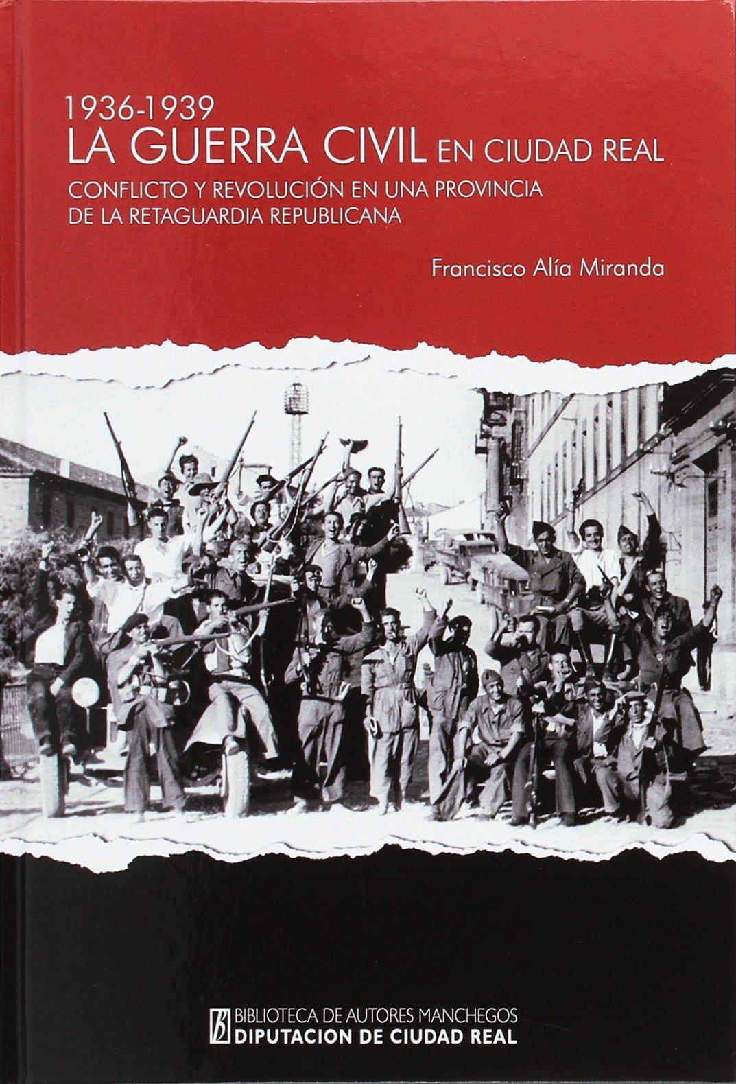 Guerra civil en Cudad Real 1936-1939 . Conflicto y revolucion en una ...