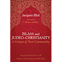 Islam and Judeo-Christianity: A Critique of Their Commonality (English Edition)