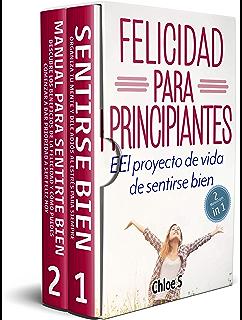 Felicidad para principiantes: 2 Manuscritos: El proyecto de vida de sentirse bien : Libro