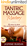 Tantric Massage: Mastery, 28 Ways To Give The Perfect Tantric Massage