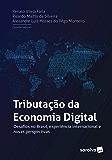 Tributação da Economia Digital: Desafios no Brasil, experiência internacional e novas perspectivas