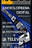 ENCICLOPEDIA DIGITAL DE LA RADIO, EL CINE, LA FOTOGRAFÍA Y LA TELEVISIÓN: Del Daguerrotipo al Selfie (IMAGEN FACIL nº 2)