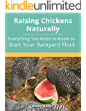 Raising Chickens Naturally: Everything You Need to Know to Start Your Backyard Flock