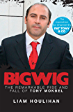 Bigwig: The Remarkable Rise and Fall of Tony Mokbel