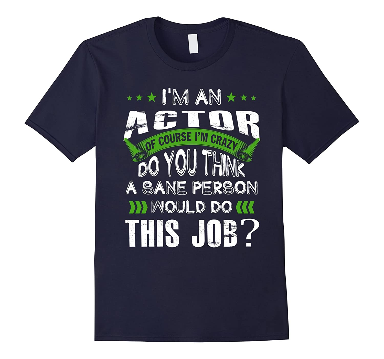 ACTOR is crazy do you think a sane person would this job-TJ