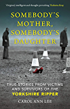 Somebody's Mother, Somebody's Daughter: True Stories from Victims and Survivors of the Yorkshire Ripper