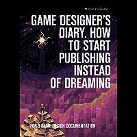 Game Designer's Diary. How tostart publishing instead ofdreaming: For 3 game design documentation