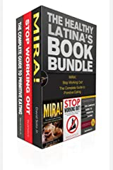 The Healthy Latina's Book Bundle: MIRA!, The Complete Guide to Primitive Eating, and Stop Working Out - 3 in 1 Book Bundle Kindle Edition